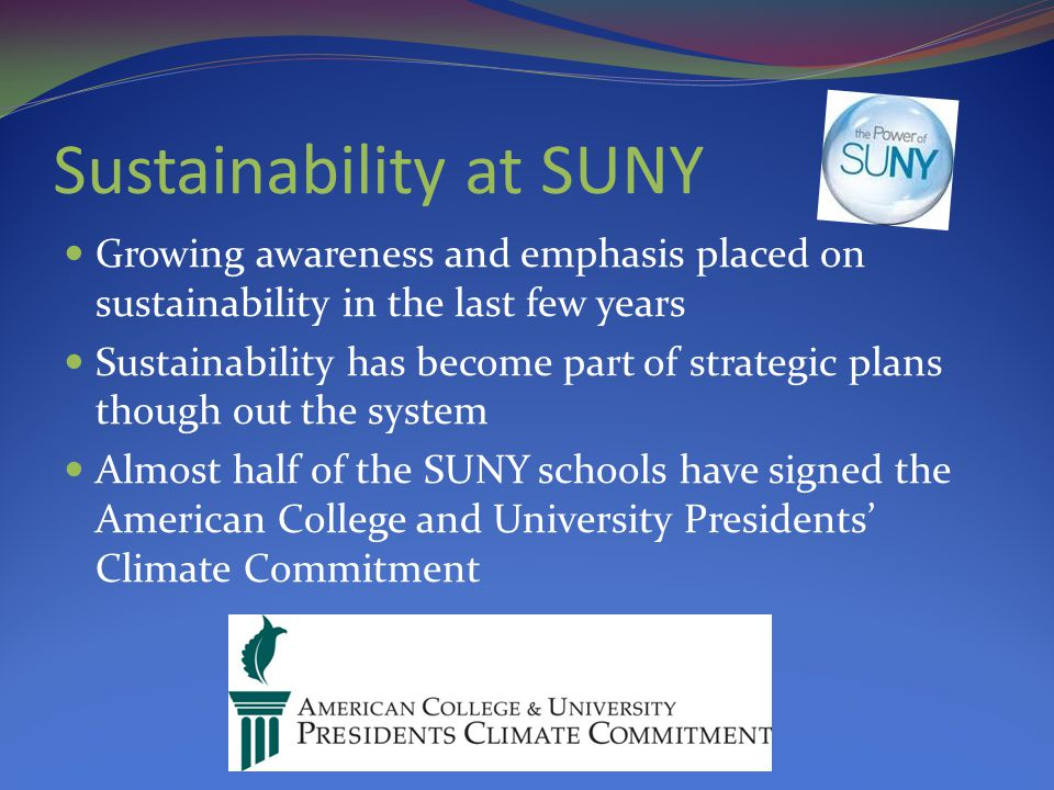 Sustainability at SUNY Goals are being set for recycling and waste diversion rates Many schools compete in Recyclemania Constantly seeking new ways to recycle and divert waste