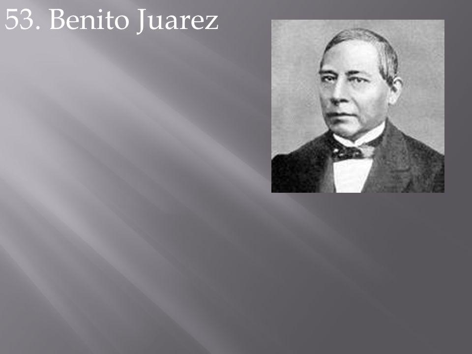 53. Benito Juarez