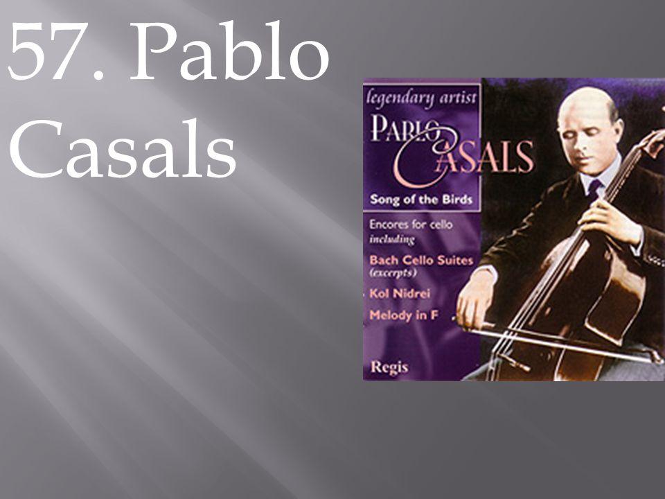 57. Pablo Casals