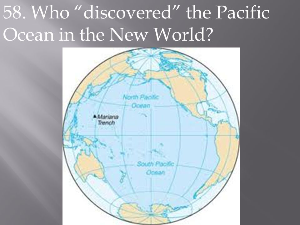 """58. Who """"discovered"""" the Pacific Ocean in the New World?"""