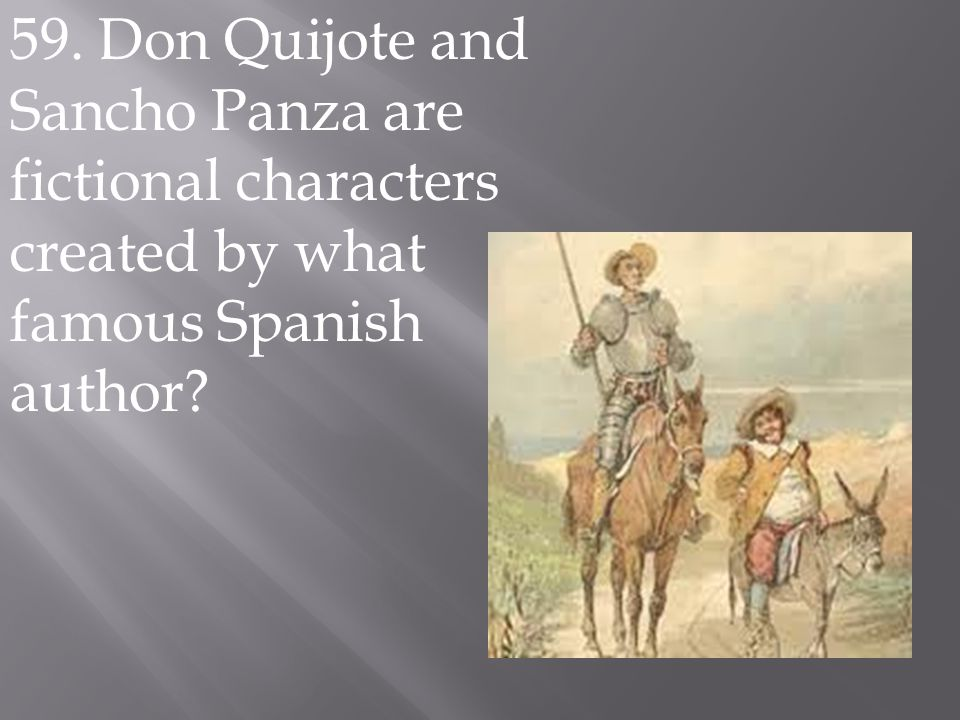 59. Don Quijote and Sancho Panza are fictional characters created by what famous Spanish author?