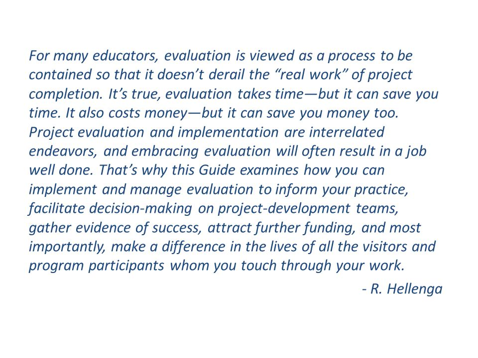 """For many educators, evaluation is viewed as a process to be contained so that it doesn't derail the """"real work"""" of project completion. It's true, eval"""