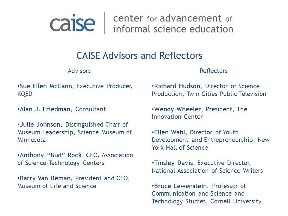 CAISE Advisors and Reflectors Advisors Sue Ellen McCann, Executive Producer, KQED Alan J.