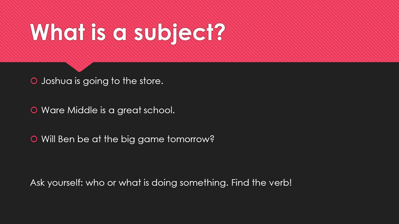 What is a subject.  Joshua is going to the store.