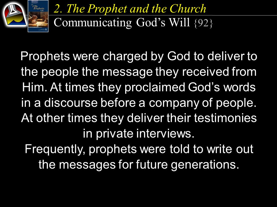 2. The Prophet and the Church Communicating God's Will {92} Prophets were charged by God to deliver to the people the message they received from Him.
