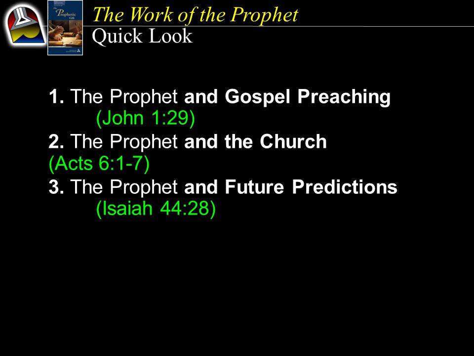 The Work of the Prophet Quick Look 1. The Prophet and Gospel Preaching (John 1:29) 2.