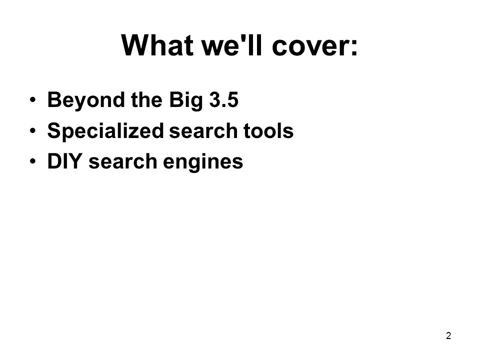 2 What we ll cover: Beyond the Big 3.5 Specialized search tools DIY search engines