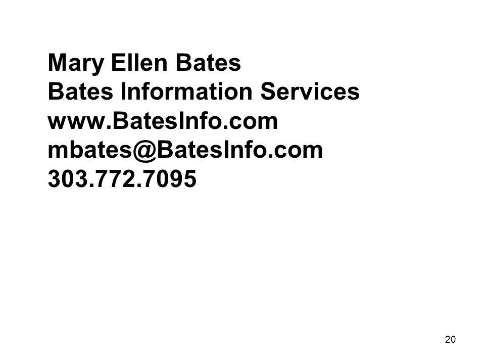 20 Mary Ellen Bates Bates Information Services www.BatesInfo.com mbates@BatesInfo.com 303.772.7095
