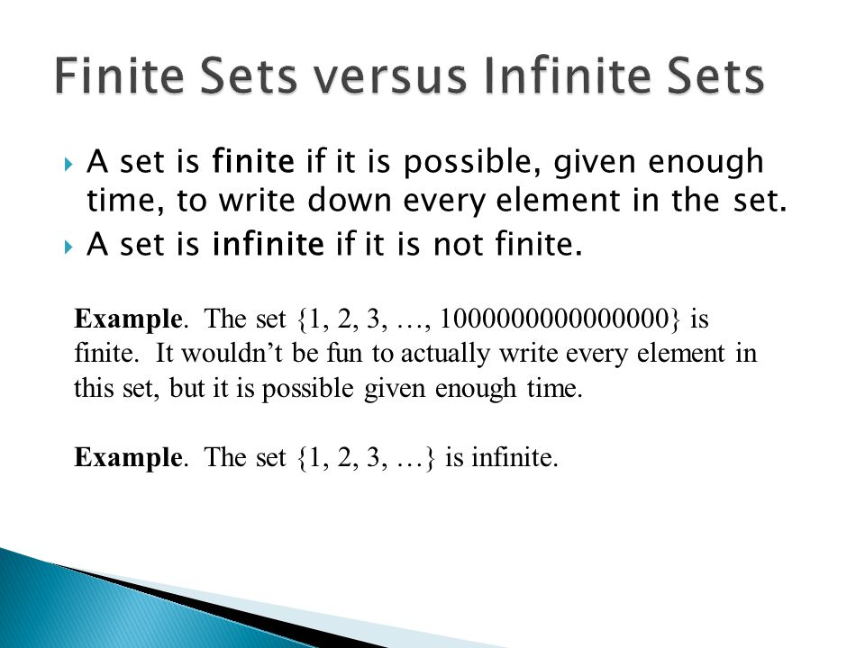  A set is finite if it is possible, given enough time, to write down every element in the set.