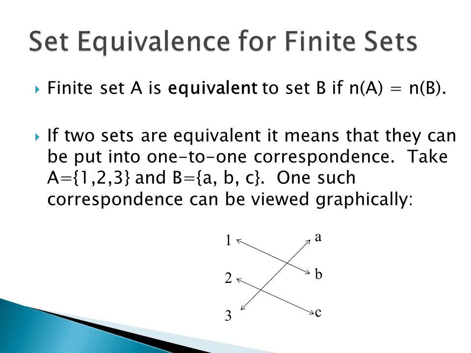  Finite set A is equivalent to set B if n(A) = n(B).
