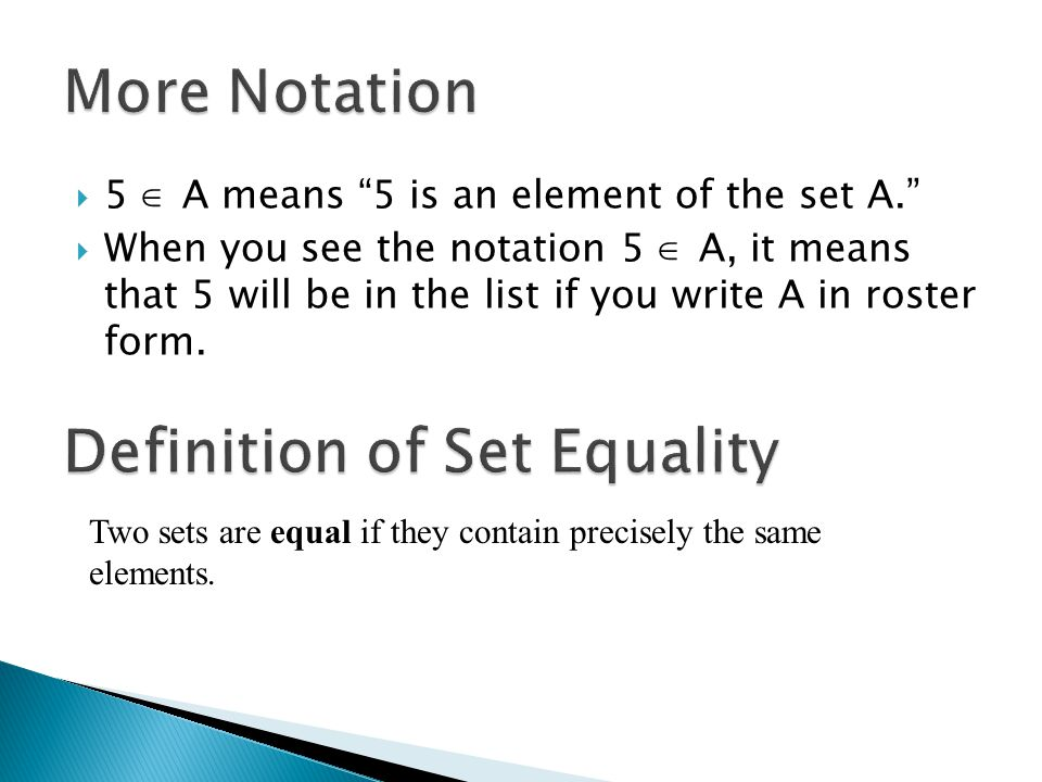  5  A means 5 is an element of the set A.  When you see the notation 5  A, it means that 5 will be in the list if you write A in roster form.