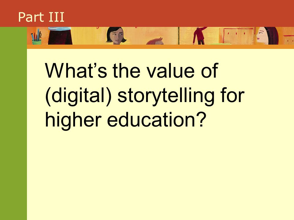 Part III What's the value of (digital) storytelling for higher education