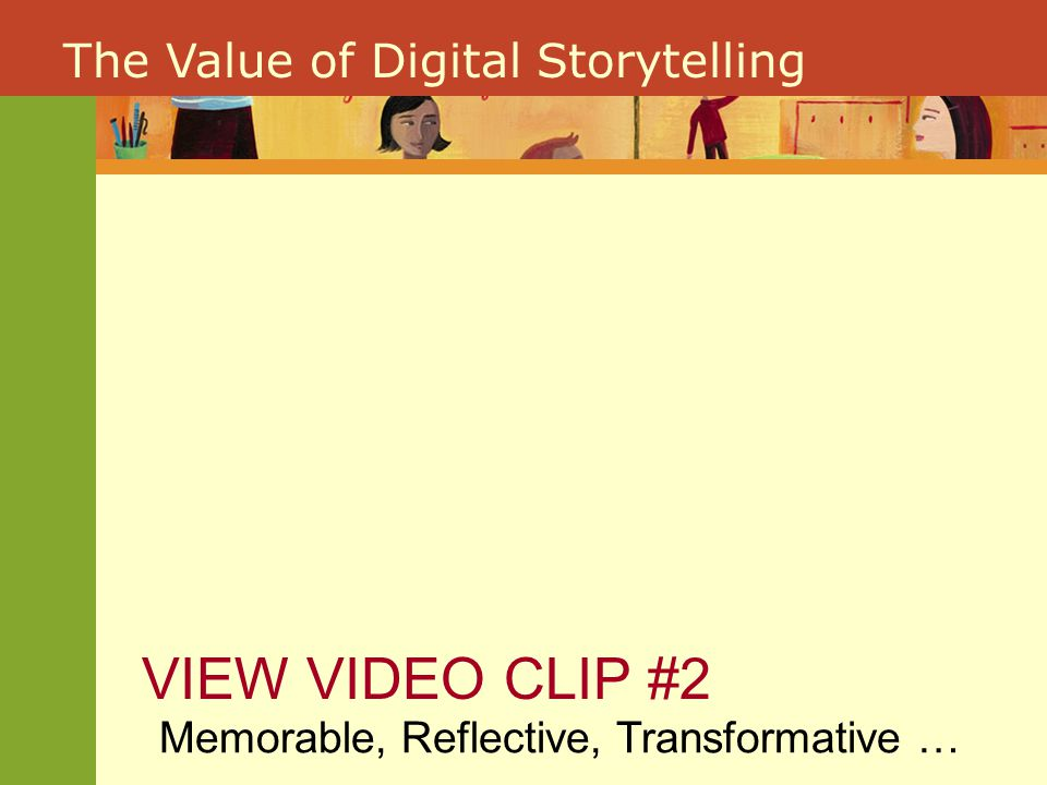 The Value of Digital Storytelling Memorable, Reflective, Transformative … VIEW VIDEO CLIP #2