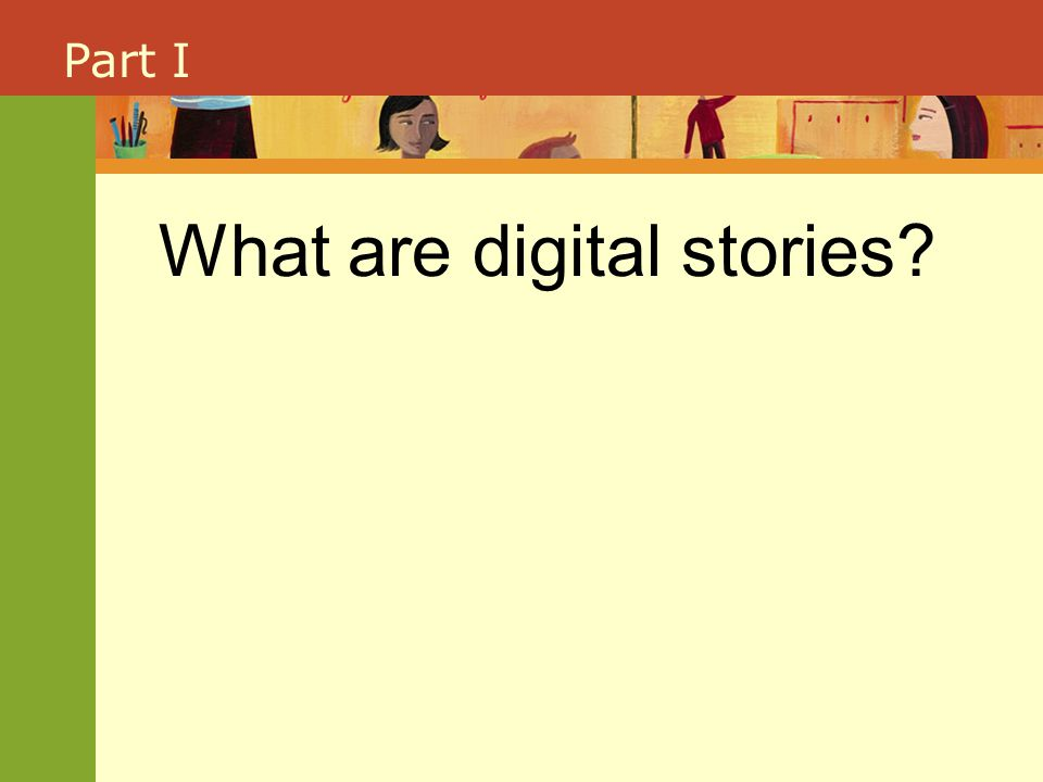 Part I What are digital stories