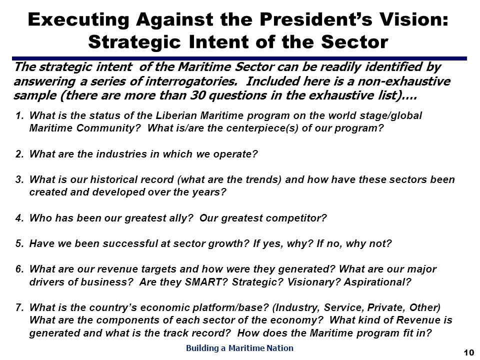 10 Building a Maritime Nation Executing Against the President's Vision: Strategic Intent of the Sector The strategic intent of the Maritime Sector can