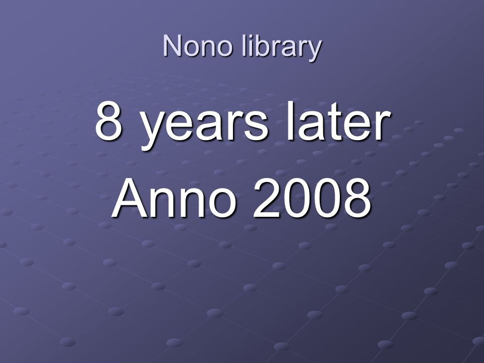 Nono library 8 years later Anno 2008