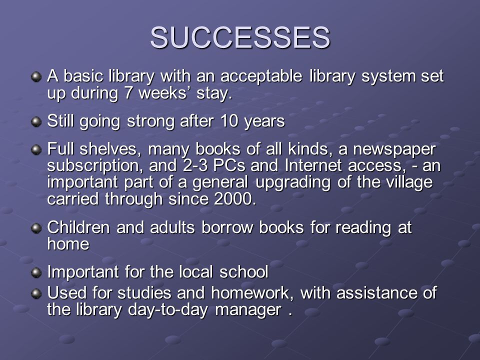 SUCCESSES A basic library with an acceptable library system set up during 7 weeks' stay.