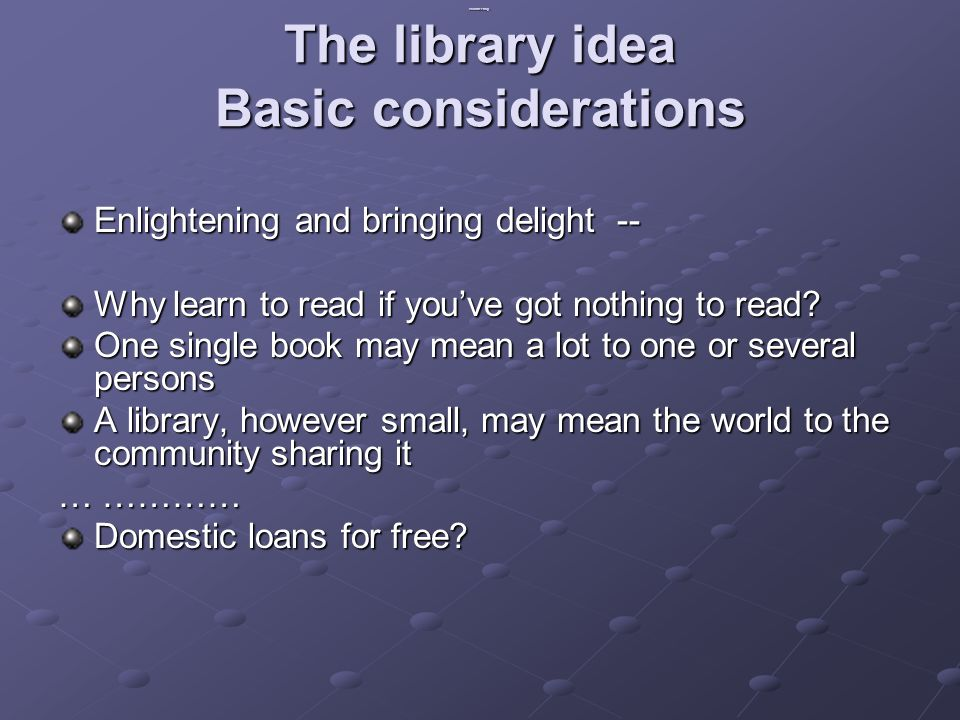 Volunteering -- The library idea Basic considerations Enlightening and bringing delight -- Why learn to read if you've got nothing to read.