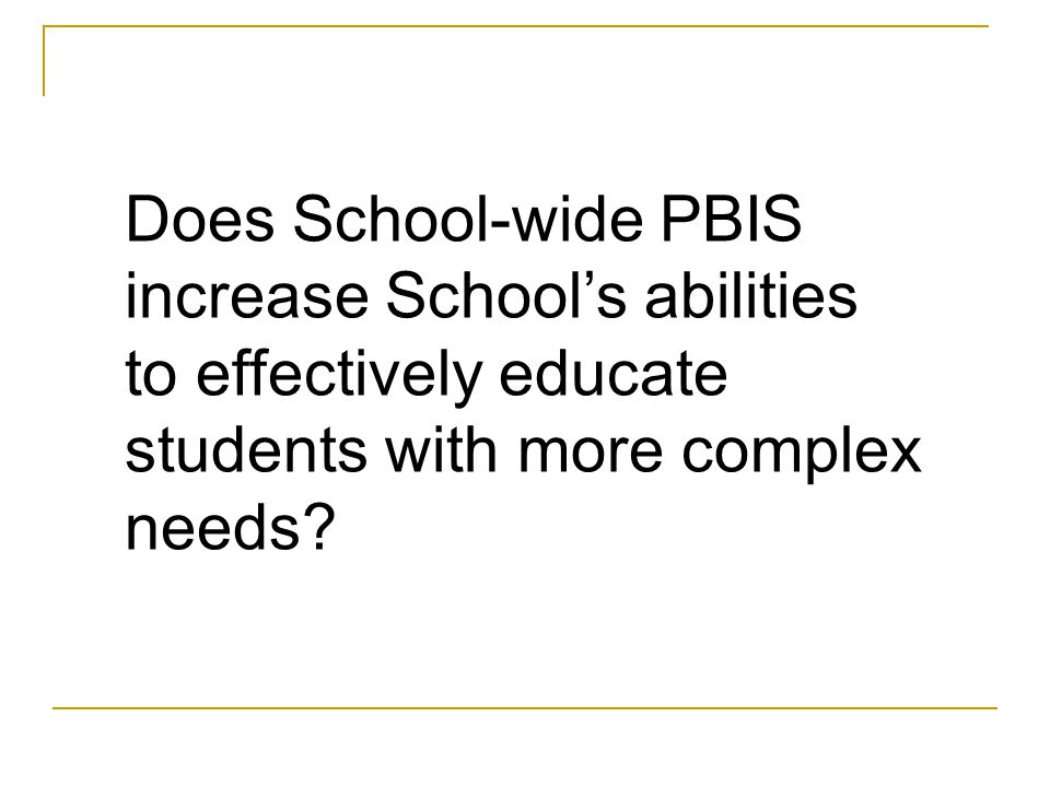Does School-wide PBIS increase School's abilities to effectively educate students with more complex needs
