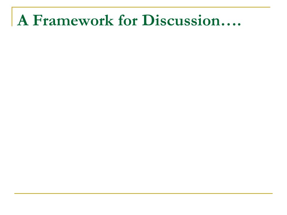 A Framework for Discussion….