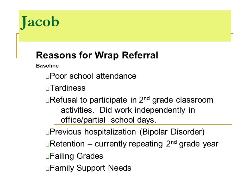 Jacob Reasons for Wrap Referral Baseline  Poor school attendance  Tardiness  Refusal to participate in 2 nd grade classroom activities.