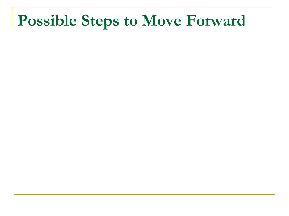 Possible Steps to Move Forward