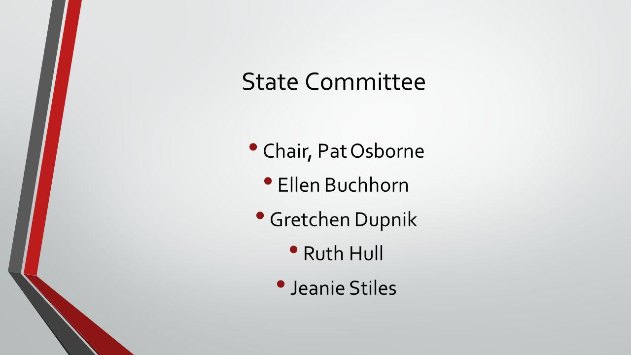 State Committee Chair, Pat Osborne Ellen Buchhorn Gretchen Dupnik Ruth Hull Jeanie Stiles