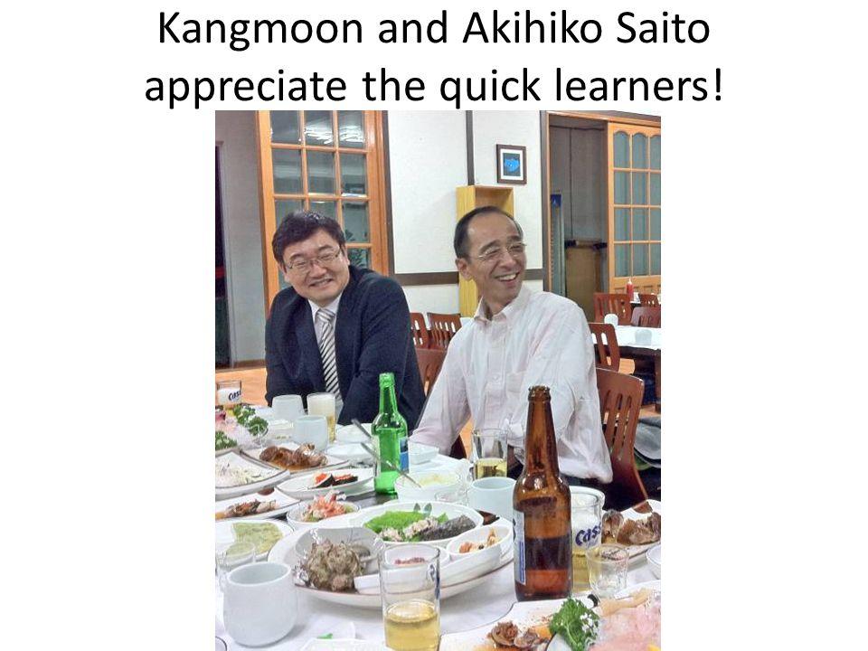 Kangmoon and Akihiko Saito appreciate the quick learners!