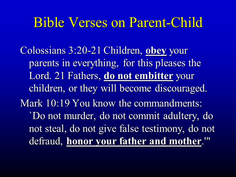 Bible Verses on Parent-Child Colossians 3:20-21 Children, obey your parents in everything, for this pleases the Lord.