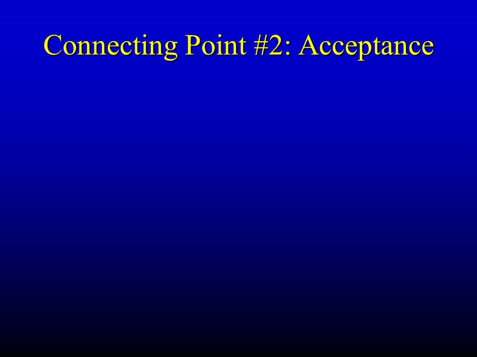 Connecting Point #2: Acceptance