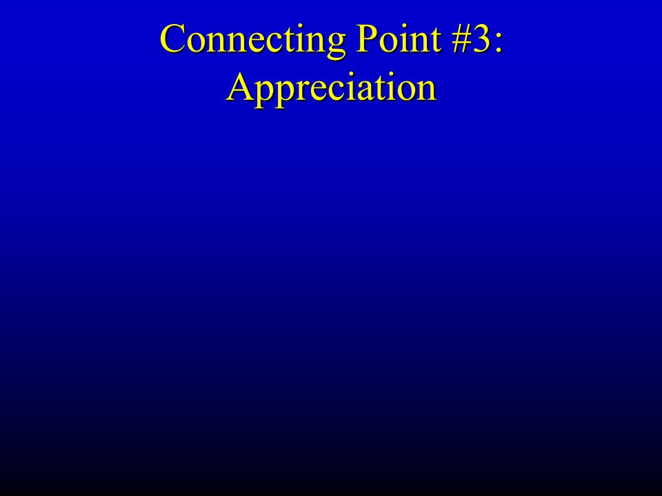 Connecting Point #3: Appreciation