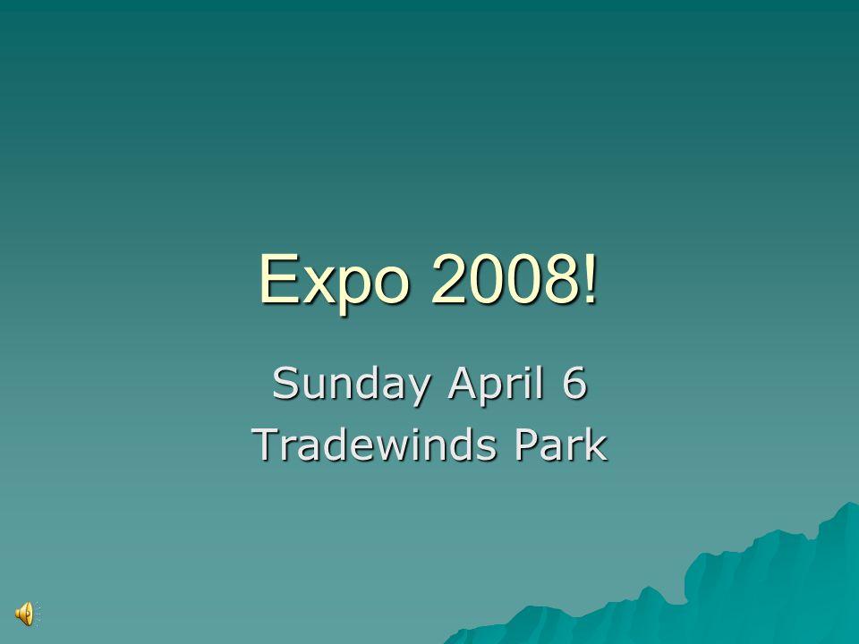 Expo 2008! Sunday April 6 Tradewinds Park