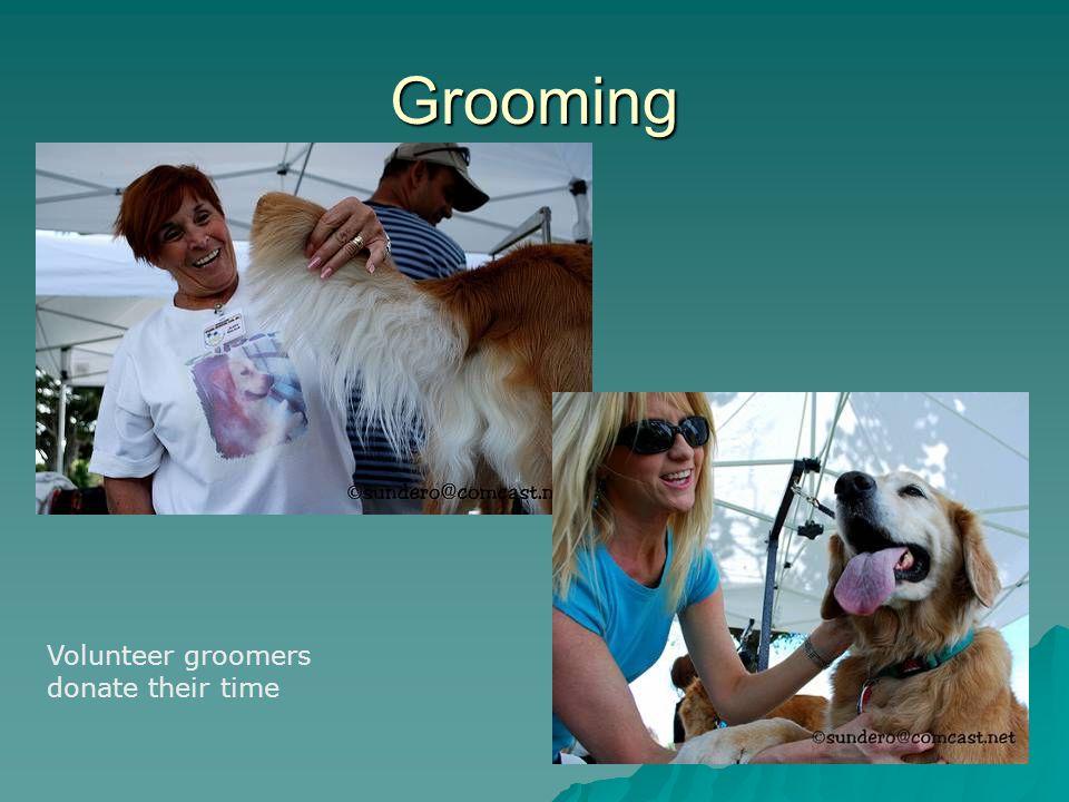 Grooming Volunteer groomers donate their time