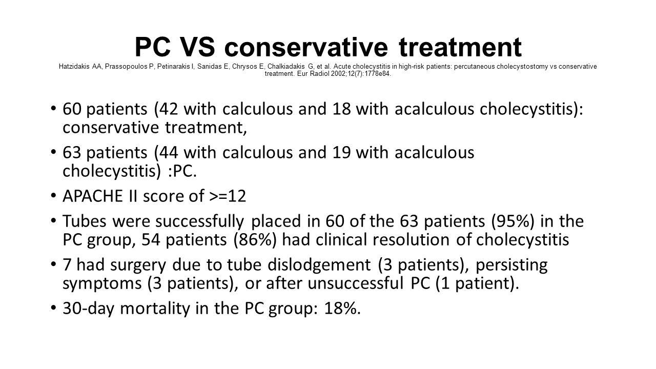 PC VS conservative treatment Hatzidakis AA, Prassopoulos P, Petinarakis I, Sanidas E, Chrysos E, Chalkiadakis G, et al.