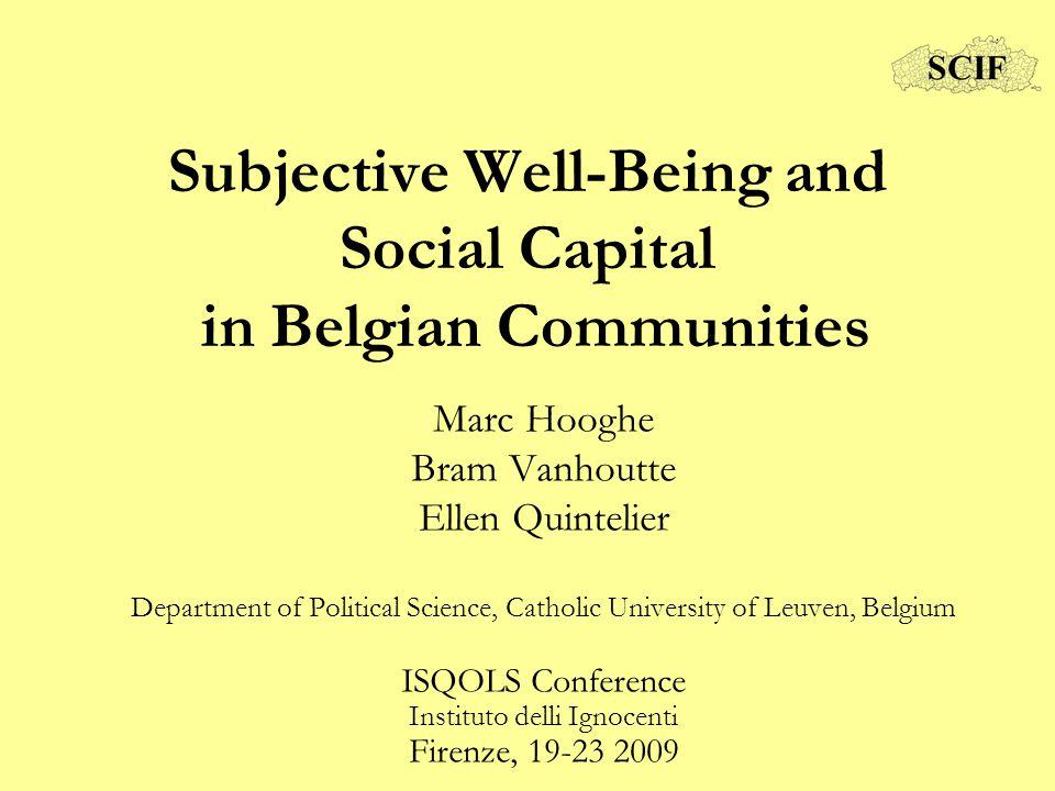 Subjective Well-Being and Social Capital in Belgian Communities Marc Hooghe Bram Vanhoutte Ellen Quintelier Department of Political Science, Catholic