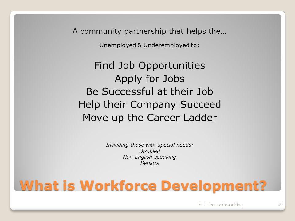Workforce Development is Also.