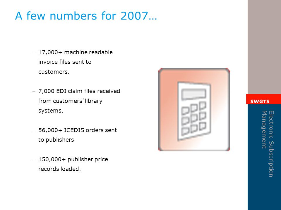 Electronic Subscription Management A few numbers for 2007… – 17,000+ machine readable invoice files sent to customers.
