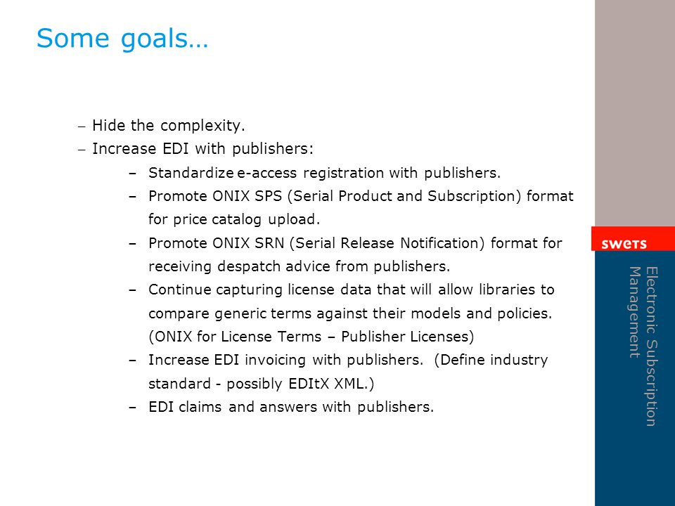 Electronic Subscription Management Some goals… – Hide the complexity.