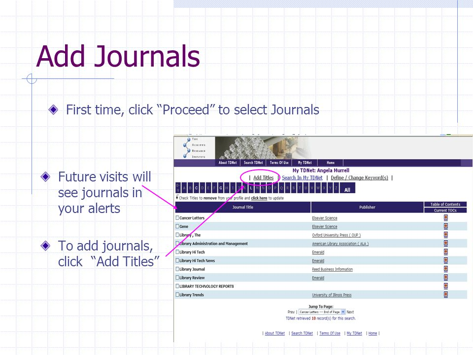 Add Journals First time, click Proceed to select Journals Future visits will see journals in your alerts To add journals, click Add Titles