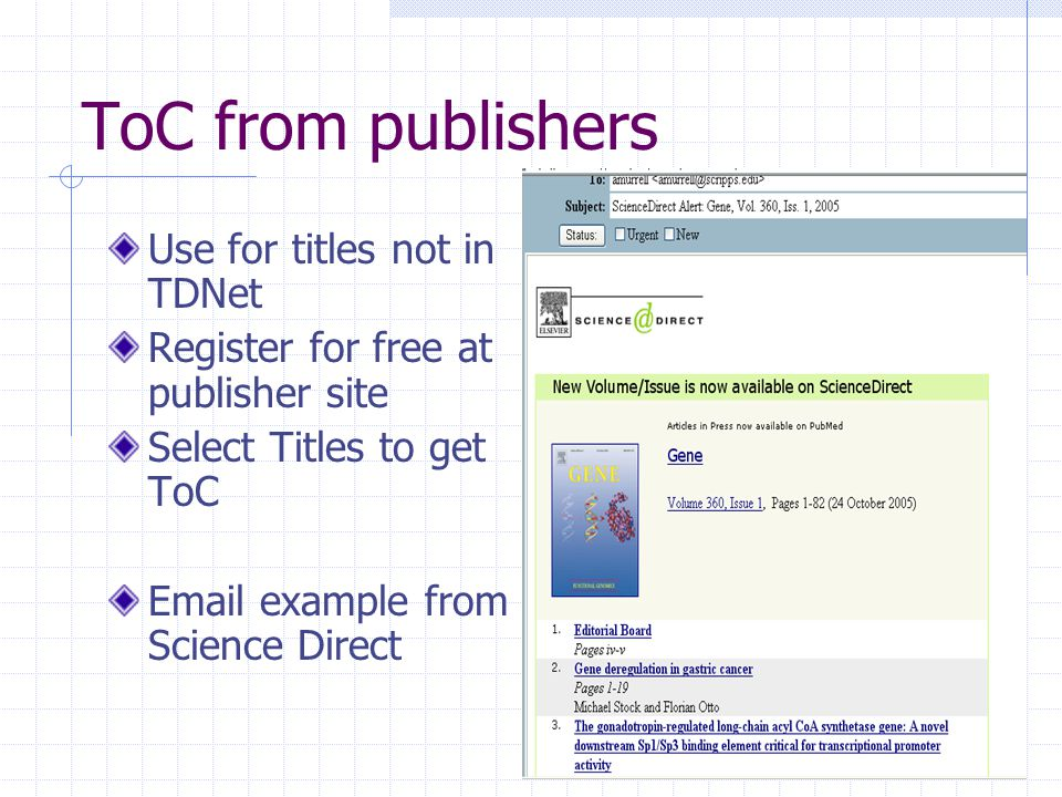 ToC from publishers Use for titles not in TDNet Register for free at publisher site Select Titles to get ToC Email example from Science Direct
