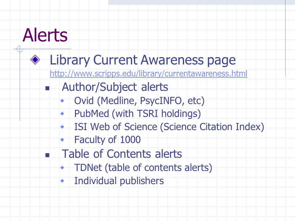 PubMed (MyNCBI) Register for free Must Verify email Save Searches Set up as Alerts  Daily, Weekly, Monthly  Citations, Abstracts, links Edit Email address – can take it with you.