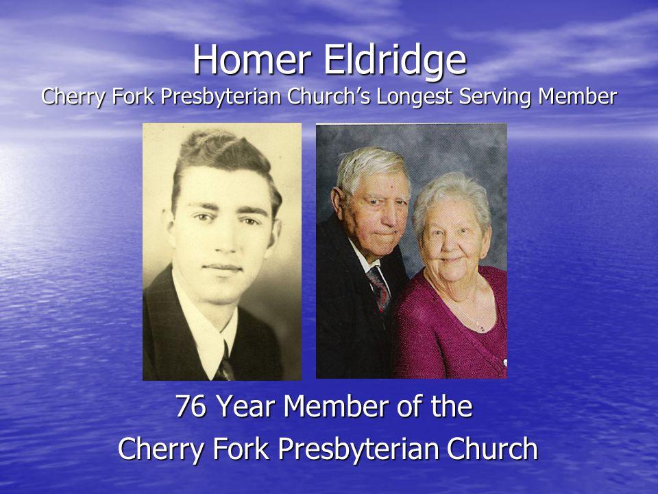 Homer Eldridge Cherry Fork Presbyterian Church's Longest Serving Member 76 Year Member of the Cherry Fork Presbyterian Church Cherry Fork Presbyterian
