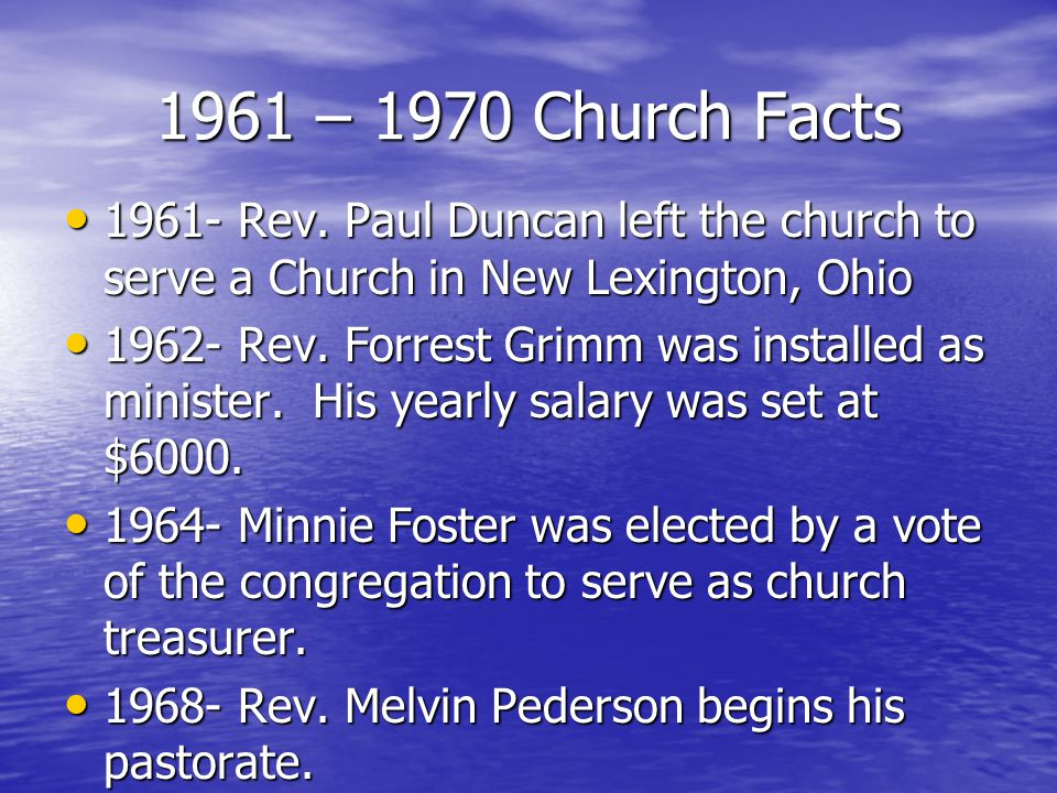 1961 – 1970 Church Facts 1961- Rev. Paul Duncan left the church to serve a Church in New Lexington, Ohio 1961- Rev. Paul Duncan left the church to ser