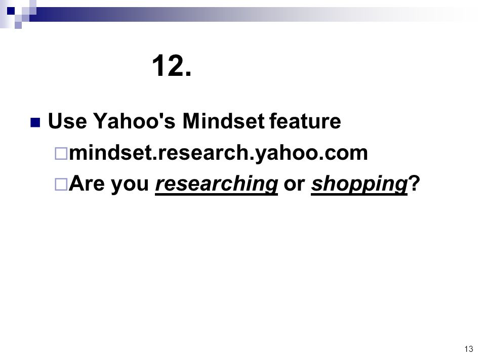 13 12. Use Yahoo's Mindset feature  mindset.research.yahoo.com  Are you researching or shopping?