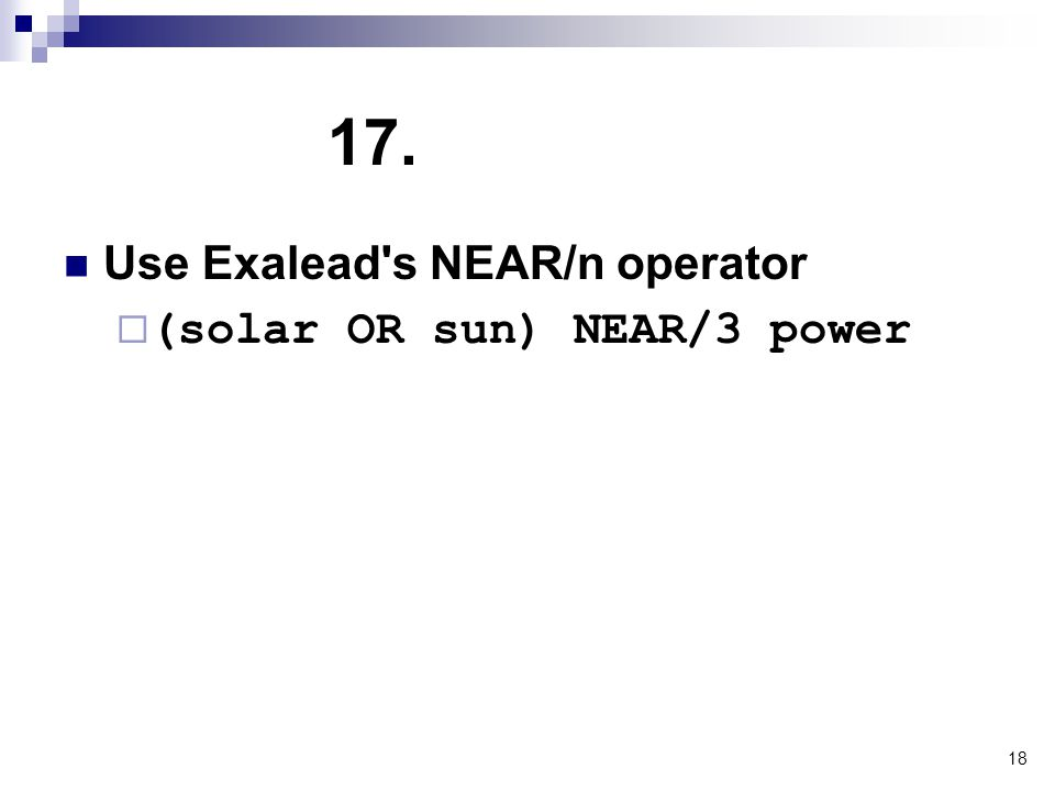 18 17. Use Exalead's NEAR/n operator  (solar OR sun) NEAR/3 power