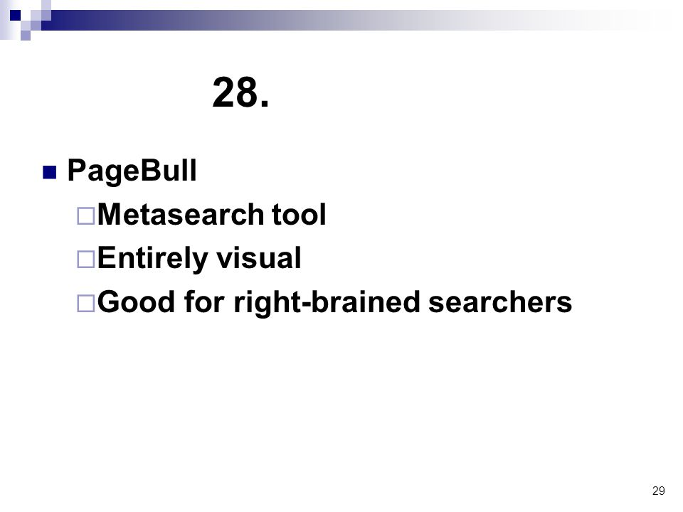 29 28. PageBull  Metasearch tool  Entirely visual  Good for right-brained searchers