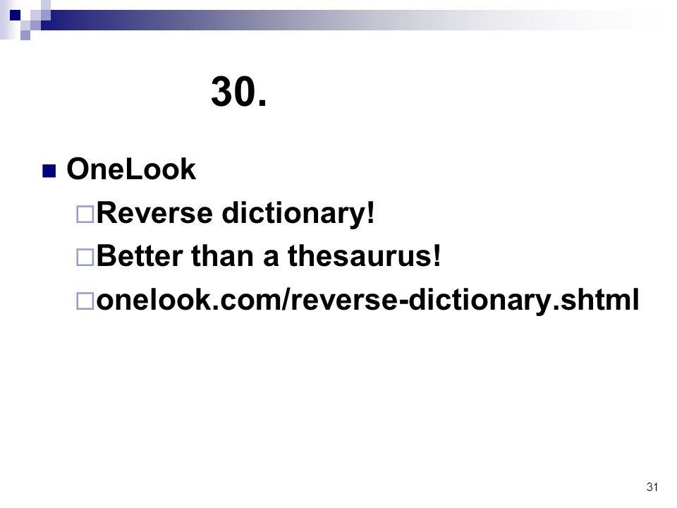 31 30. OneLook  Reverse dictionary.  Better than a thesaurus.
