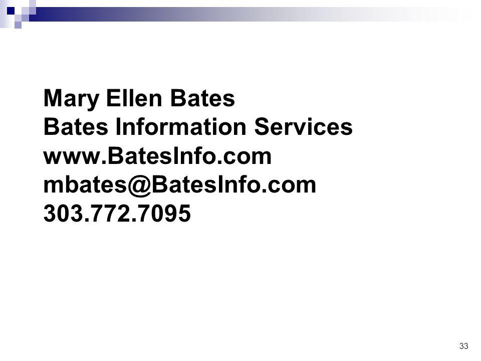 33 Mary Ellen Bates Bates Information Services www.BatesInfo.com mbates@BatesInfo.com 303.772.7095
