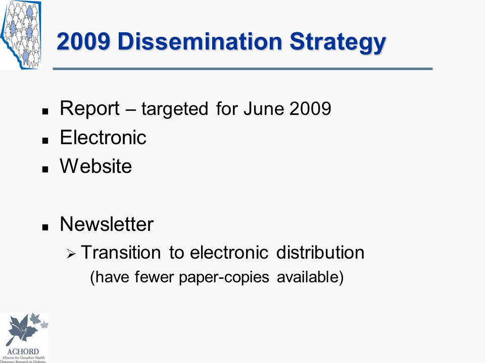 2009 Dissemination Strategy Report – targeted for June 2009 Electronic Website Newsletter  Transition to electronic distribution (have fewer paper-copies available)