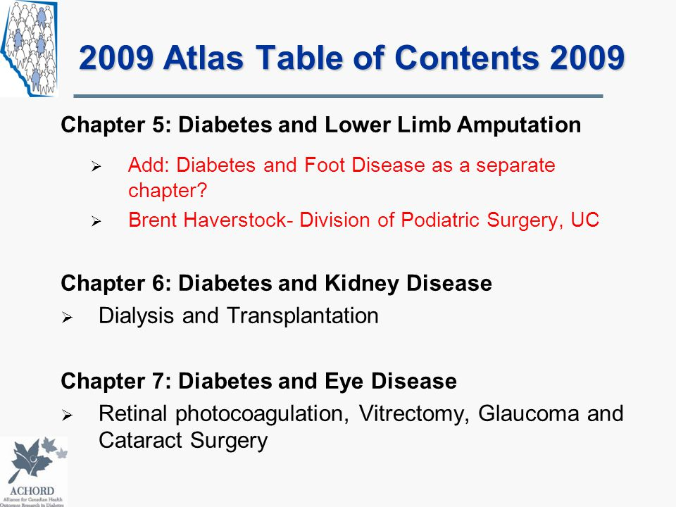 2009 Atlas Table of Contents 2009 Chapter 5: Diabetes and Lower Limb Amputation  Add: Diabetes and Foot Disease as a separate chapter.